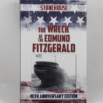 The Wreck of the Edmund Fitzgerald by Stonehouse Soft Cover 40th Anniversary Edition